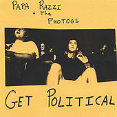 Play & Download Papa Razzi and the Photogs Get Political by Papa Razzi and the Photogs | Napster