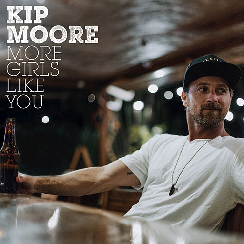 More Girls Like You by Kip Moore