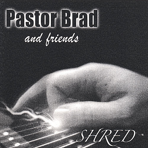 Shred by Pastor Brad