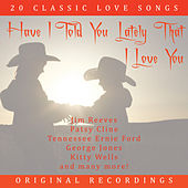 Have I Told You Lately That I Love You - 20 Classic Love Songs by Various Artists