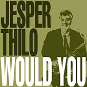 Would You by Jesper Thilo