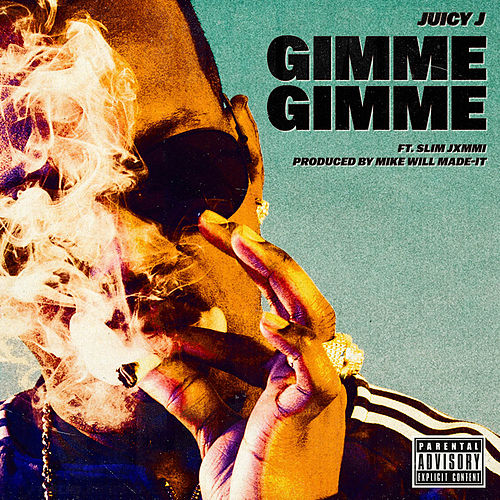 Gimme Gimme by Juicy J