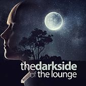 The Dark Side of the Lounge by Various Artists