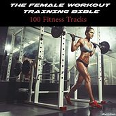 Play & Download The Female Workout Training Bible: 100 Fitness Tracks by Various Artists | Napster