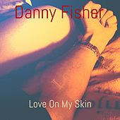 Play & Download Love on My Skin by Danny Fisher | Napster
