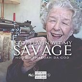 Play & Download Stop Playn Wit My Savage (feat. Pharoah da God) by Hood | Napster