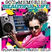 Play & Download Beautiful Life: 90's Memories by Audio Idols | Napster