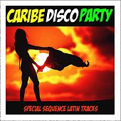 Caribe Disco Party: Special Sequence Latin Tracks by Various Artists