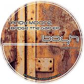 Play & Download Bridge the Gap - EP by Andy Moore | Napster