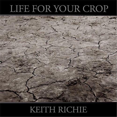 Life for Your Crop by Keith Richie