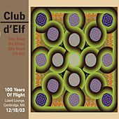 Play & Download 100 Years of Flight - Lizard Lounge, Cambridge, Ma - 12/18/03 by Club D'Elf | Napster