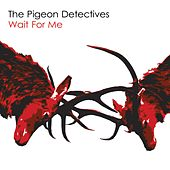 Play & Download Wait for Me by The Pigeon Detectives | Napster