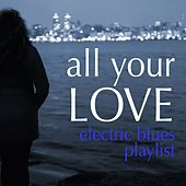 All Your Love: Electric Blues Playlist von Various Artists