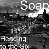 Play & Download Heading to the Six by Soap | Napster