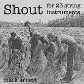 Shout: For 23 String Instruments by Mark Arnest