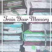 Play & Download Train Your Memory – Concentration Songs, Einstein Effect, Deep Focus, Instrumental Sounds for Learning, Easier Exam, Bach by Brain Music Guru   Napster