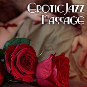 Play & Download Erotic Jazz Massage – Romantic Evening, Sexy Jazz Music, Smooth Sounds to Relax, Lovers Melodies by Romantic Piano Music | Napster