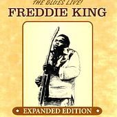 Play & Download The Blues Live! (Expanded Edition) by Freddie King | Napster