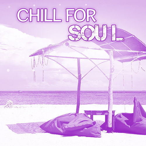 Play & Download Chill for Soul – Deep Relaxation, Summer Chill, Calming Songs, Beach Lounge, Calm Holiday by Chill Out | Napster