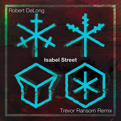 Isabel Street (Trevor Ransom Remix) by Robert DeLong