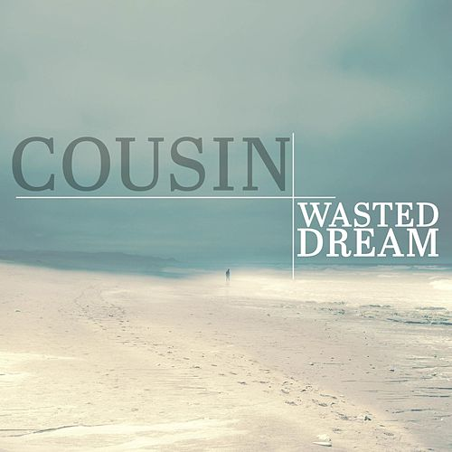 Play & Download Wasted Dream by Cousin | Napster