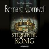Der sterbende König - Teil 6 der Wikinger-Saga (Gekürzte Lesung) von Bernard Cornwell