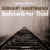 Bahnwärter Thiel (Ungekürzte Lesung) von Gerhart Hauptmann