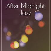 Play & Download After Midnight Jazz – Relaxing Jazz Music, Soft Sounds of Instrumental Piano, Simple Sounds by Soft Jazz Music   Napster