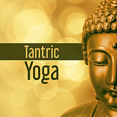 Play & Download Tantric Yoga – Relaxing Music, Yoga Practice, Trantra, Pilates, Deep Meditation by Chakra's Dream | Napster