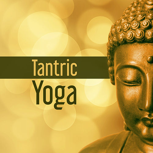 Tantra Yoga: Relaxing Music, Yoga Practice,... By Chakra