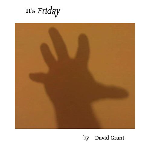 It`s Friday by David Grant
