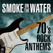 Play & Download Smoke On The Water - 70's Rock Anthems by Various Artists | Napster