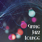 Play & Download Simple Jazz Lounge – Easy Listening Soothing Jazz, Relaxed Jazz Sounds, Piano Music by Relaxing Jazz Music | Napster