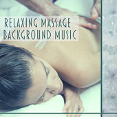 Play & Download Relaxing Massage Background Music – Soft Sounds of Nature for Relaxation, Spa, Wellness Parlour, Relaxing Music by Zen Meditation and Natural White Noise and New Age Deep Massage | Napster