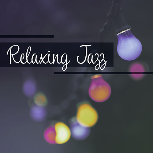 Play & Download Relaxing Jazz – Pure Instrumental Lounge, Simple Mellow Jazz, Jazz Music Bar by Light Jazz Academy | Napster