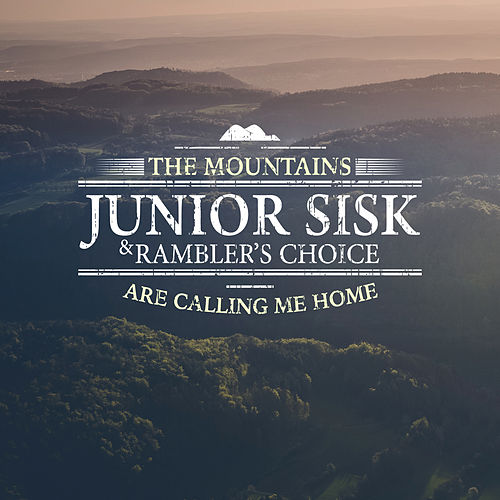 The Mountains Are Calling Me Home by Junior Sisk