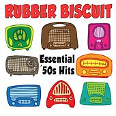 Rubber Biscuit: Essential '50s Hits by Various Artists