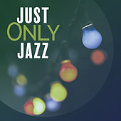 Play & Download Just Only Jazz – Soothing Jazz Instrumental, Pure Piano Songs, Jazz Lounge by Chilled Jazz Masters | Napster