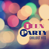 Play & Download Teen Party Chillout Hits – Deep Chill Out, Dance Party Music, Chillout, Relax, Afterparty, Electronic Beats by Today's Hits! | Napster