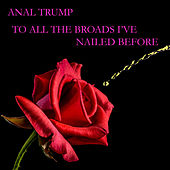 Play & Download To All the Broads I've Nailed Before by Anal Trump | Napster