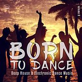 Play & Download Born To Dance, Vol. 5 (Deep House And Electronic Dance Music) by Various Artists | Napster