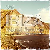 Ibiza Island Groove 2017 (Deep House Edition 2017) by Various Artists