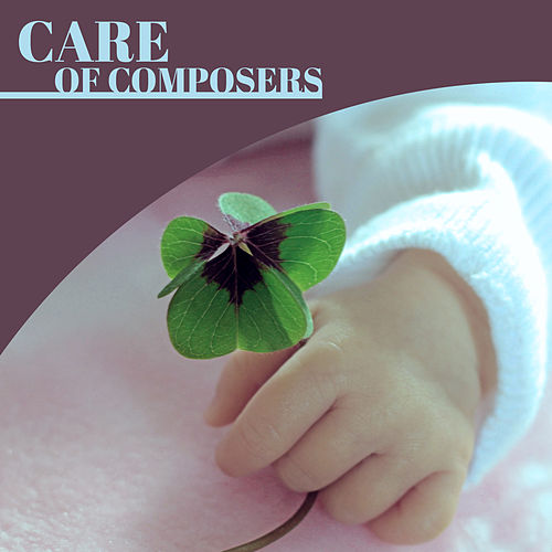 Care of Composers – Classical Music for Baby, Better IQ, Easy Listening, Clear Mind Baby, Beethoven, Mozart de Baby Can't Sleep