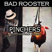 Bad Rooster by Pinchers
