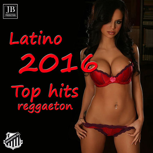 Play & Download Latino Top  Hits 2016 Reggaeton by Extra Latino | Napster