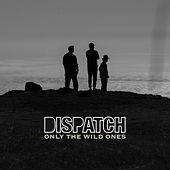 Play & Download Only the Wild Ones by Dispatch | Napster