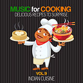 Play & Download Music for Cooking Delicious Recipes to Surprise, Vol. 9 - Indian Cuisine by Various Artists   Napster