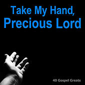 Play & Download Take My Hand, Precious Lord (40 Gospel Greats) by Various Artists | Napster