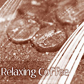 Play & Download Relaxing Coffee – Restaurant Jazz Music, Deep Relax, Instrumental Sounds, Smooth Jazz, Chillout with Jazz, Soothing Piano by Restaurant Music Songs | Napster