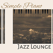 Simple Piano Jazz Lounge – Relaxing Jazz, Instrumental Music, Calming Jazz Inspirations by New York Jazz Lounge